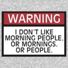 Warning I don't like morning people. Or mornings. Or people. by digerati