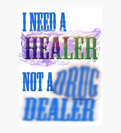 I need a healer not a drug dealer Photographic Print