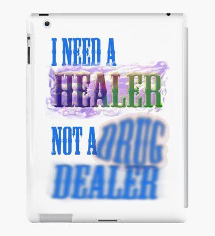 I need a healer not a drug dealer iPad Case/Skin