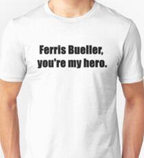 Ferris Bueller, You're My Hero. Unisex T-Shirt