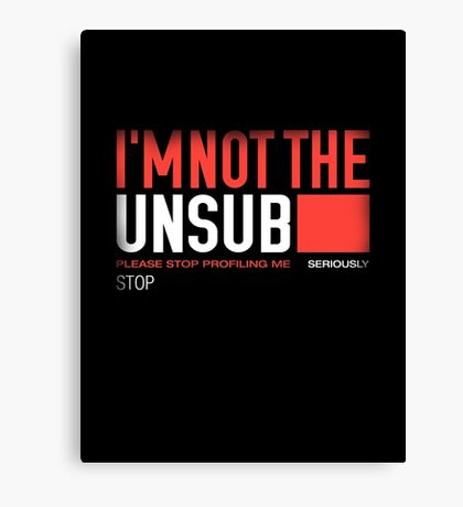I'm Not The Unsub Canvas Print