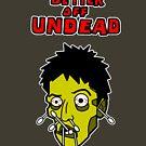 Better Off Undead by Dumpsterwear