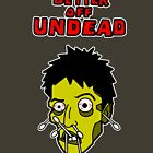 Better Off Undead by Dumpsterwear