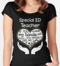 Heart Of A Special Ed Teacher. If You Think My Hands Are Full, You Should See My Heart. Women's Fitted Scoop T-Shirt