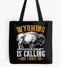 Wyoming Is Calling And I Must Go Tote Bag
