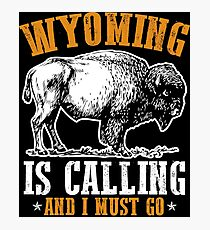 Wyoming Is Calling And I Must Go Photographic Print