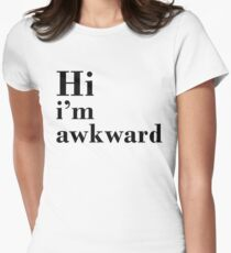 Hi I'm Awkward  Women's Fitted T-Shirt