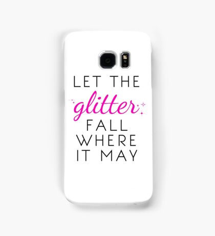 Let the Glitter Fall Where it May (Black Text) Samsung Galaxy Case/Skin