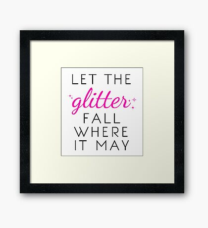 Let the Glitter Fall Where it May (Black Text) Framed Print