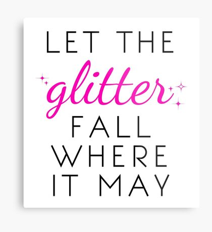 Let the Glitter Fall Where it May (Black Text) Metal Print
