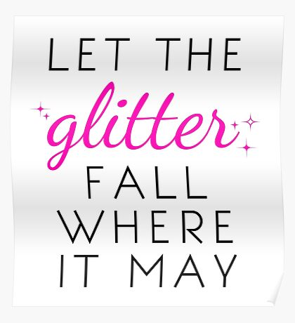 Let the Glitter Fall Where it May (Black Text) Poster