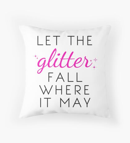 Let the Glitter Fall Where it May (Black Text) Throw Pillow