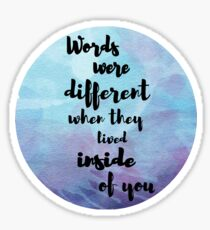 Words were different when they lived inside of you Sticker