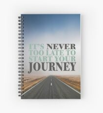 its NEVER too late to start your Journey  Spiral Notebook