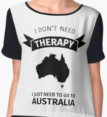 I do not need therapy - I just need to go to Australia Chiffon Top