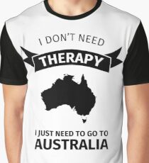 I don't need therapy - I just need to go to Australia Graphic T-Shirt