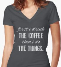 First I Drink The Coffee... Women's Fitted V-Neck T-Shirt