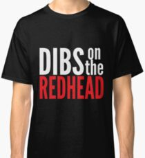Dibs on the Redhead Classic T-Shirt