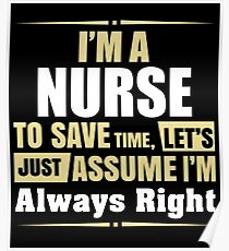 I'm A NURSE To Save Time  Let's Just Assume I'm Always Right Poster