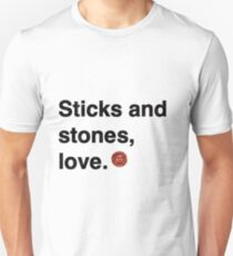 Sticks and stones, love. T-Shirt
