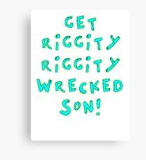 Get Riggity Riggity Wrecked, Son! Canvas Print