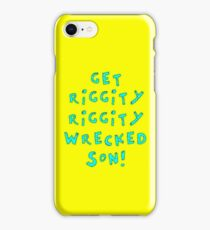 Get Riggity Riggity Wrecked, Son! iPhone Case/Skin