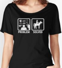 Funny Horse Riding Problem Solved Women's Relaxed Fit T-Shirt