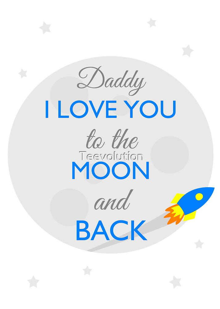 Fathers Day - Love you to the moon and back by Teevolution
