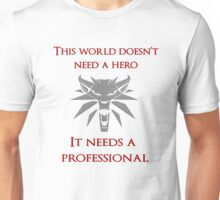 This world doesn't need a hero. It needs a professional Unisex T-Shirt