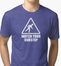 Watch your Dubstep (white) Tri-blend T-Shirt