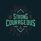 BE STRONG AND COURAGEOUS by snevi