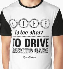 Life is too short to drive boring cars Graphic T-Shirt