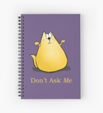 Don't Ask Me Spiral Notebook