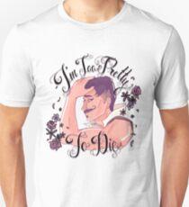 I'm too pretty to die ! T-Shirt