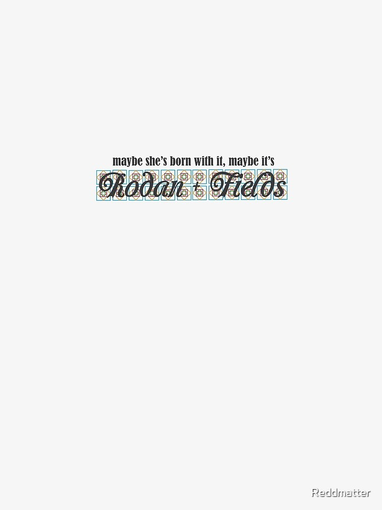 Rodan + Fields Born With It 2 by Reddmatter