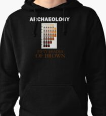 Archaeology: Fifty Shades of Brown Pullover Hoodie