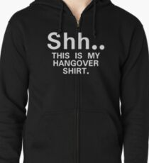 Shh...this is my hangover t-shirt Zipped Hoodie