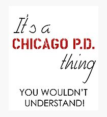 It's a Chicago PD thing Photographic Print