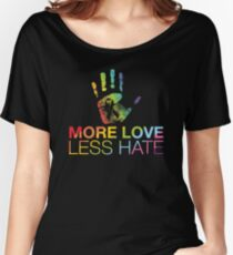 More Love Less Hate, Gay Pride, LGBT Women's Relaxed Fit T-Shirt