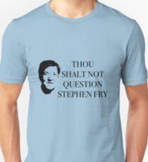 THOU SHALT NOT QUESTION STEPHEN FRY Unisex T-Shirt