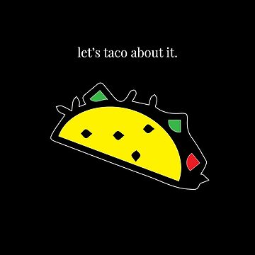 Let's taco about it. [Black Edition] by sandywoo