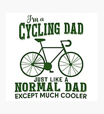 I'm a Cycling Dad - Father Day Photographic Print