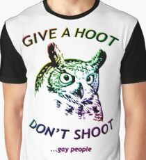 Give a hoot, Don't shoot ...gay people - Rainbow Graphic T-Shirt