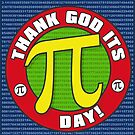 Thank God Its Pi Day Prints by Wislander