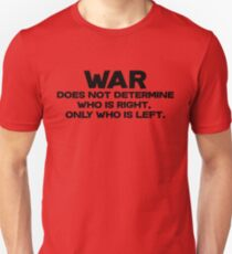 War does not determine who is right - only who is left. T-Shirt