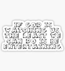 If God is watching us, the least we can do is be entertaining. Sticker