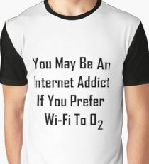 You May Be An Internet Addict If You Prefer Wi-Fi To Oxygen Graphic T-Shirt