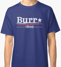 ALEXANDER HAMILTON AARON BURR 1800 Burr Election of 1800 Classic T-Shirt