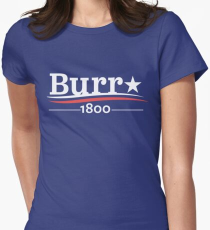 ALEXANDER HAMILTON AARON BURR 1800 Burr Election of 1800 Womens Fitted T-Shirt