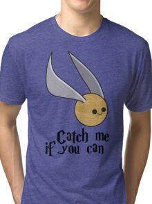 Catch me if you can! Tri-blend T-Shirt